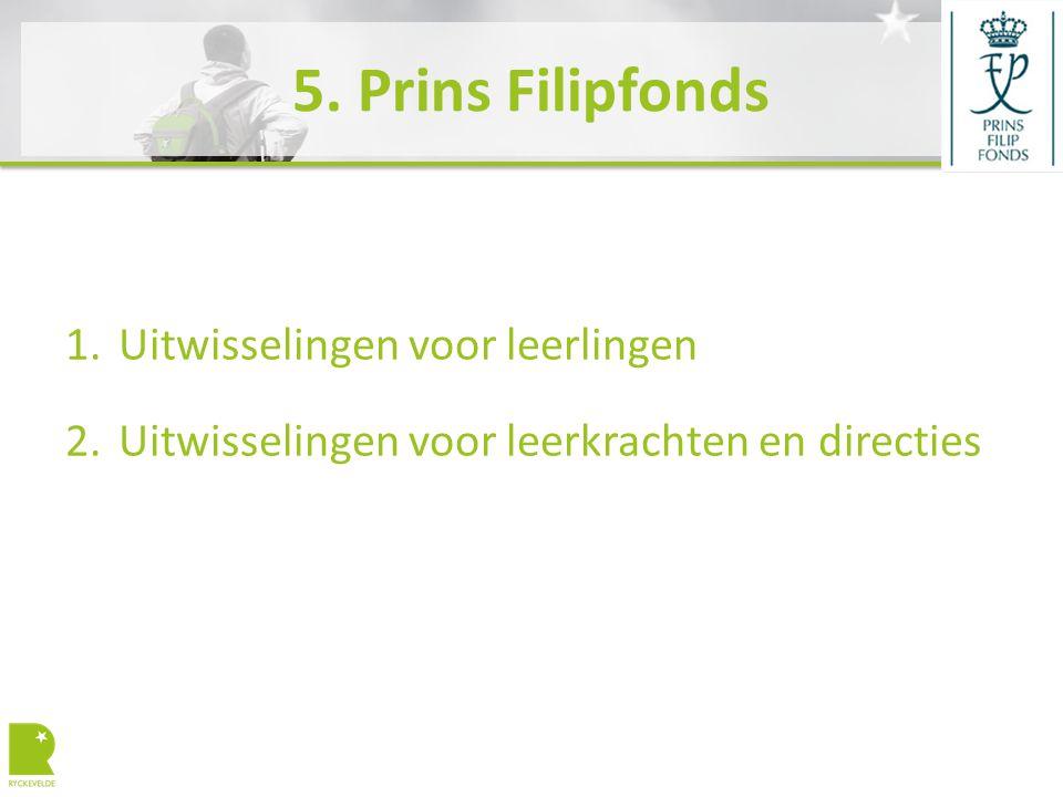 5. Prins Filipfonds 1.Uitwisselingen voor leerlingen 2.Uitwisselingen voor leerkrachten en directies