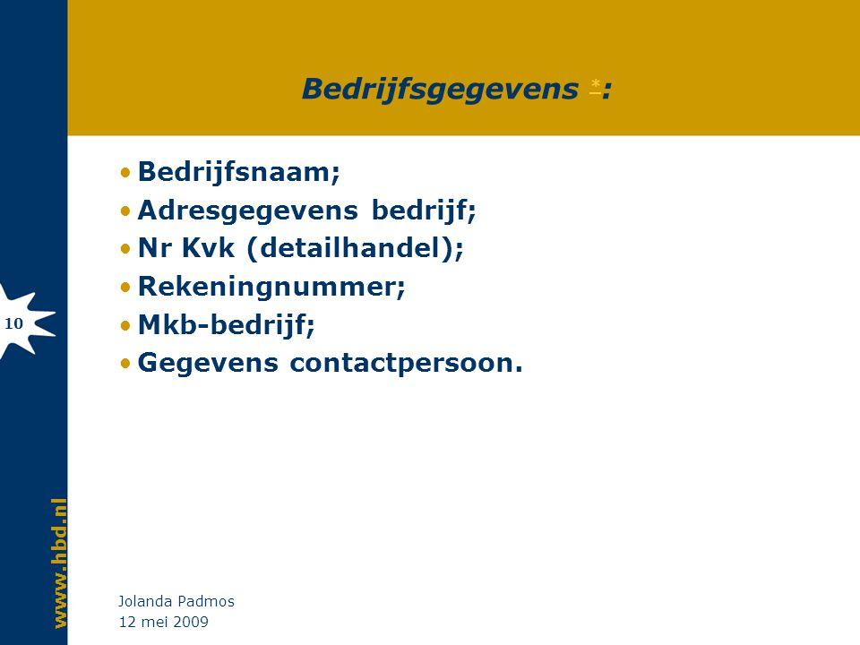 www.hbd.nl 12 mei 2009 Jolanda Padmos 10 Bedrijfsgegevens * : * Bedrijfsnaam; Adresgegevens bedrijf; Nr Kvk (detailhandel); Rekeningnummer; Mkb-bedrij