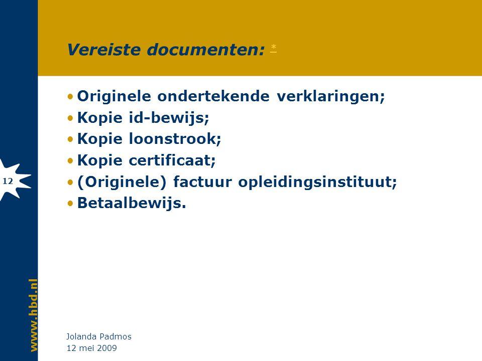 www.hbd.nl 12 mei 2009 Jolanda Padmos 12 Vereiste documenten: * * Originele ondertekende verklaringen; Kopie id-bewijs; Kopie loonstrook; Kopie certif