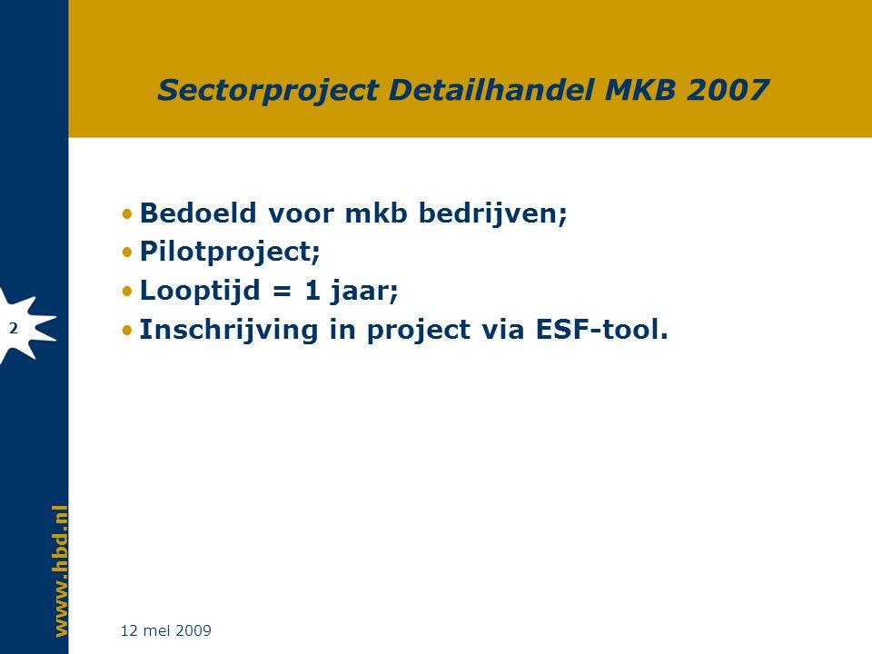 www.hbd.nl 12 mei 2009 2 Sectorproject Detailhandel MKB 2007 Bedoeld voor mkb bedrijven; Pilotproject; Looptijd = 1 jaar; Inschrijving in project via