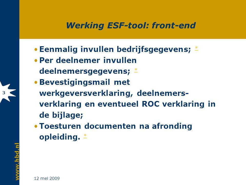 www.hbd.nl 12 mei 2009 4 Inrichting projectadministratie Controle documenten op volledigheid * ; * Factuurbedrag vergelijken met bedrag in de ESF-tool; Bedrag in ESF-tool eventueel aanpassen; Documenten opbergen in deelnemersdossiers; Uitbetalen subsidie per goedgekeurd dossier; Vanuit de ESF-tool wordt goedkeuringsmail verstuurd.