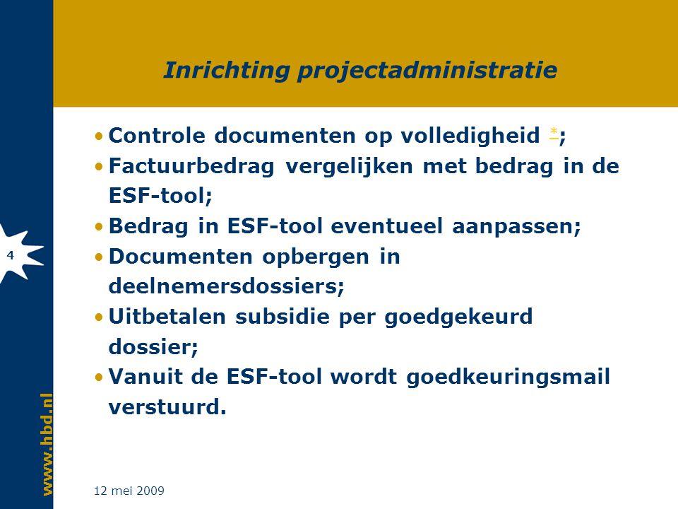 www.hbd.nl 12 mei 2009 5 Overige projectadministratie Administratie- en coördinatie-uren; Facturen externe partijen en betaalbewijzen; Verklaring dat geen sprake is van studieovereenkomsten (geen inkomsten).
