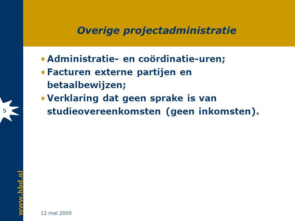 www.hbd.nl 12 mei 2009 5 Overige projectadministratie Administratie- en coördinatie-uren; Facturen externe partijen en betaalbewijzen; Verklaring dat