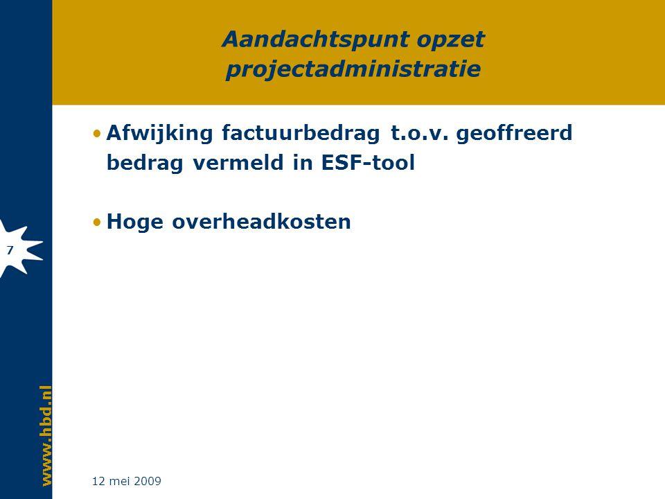 www.hbd.nl 12 mei 2009 7 Aandachtspunt opzet projectadministratie Afwijking factuurbedrag t.o.v. geoffreerd bedrag vermeld in ESF-tool Hoge overheadko