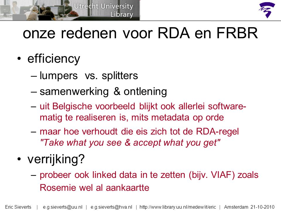 onze redenen voor RDA en FRBR efficiency –lumpers vs. splitters –samenwerking & ontlening –uit Belgische voorbeeld blijkt ook allerlei software- matig