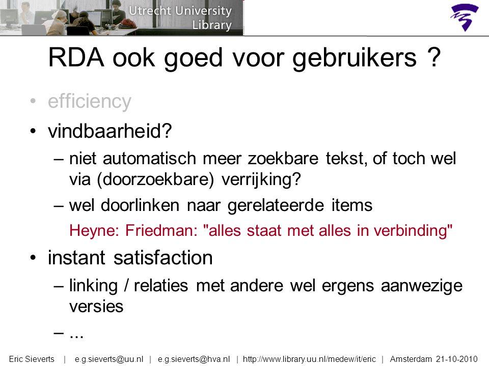 RDA ook goed voor gebruikers ? efficiency vindbaarheid? –niet automatisch meer zoekbare tekst, of toch wel via (doorzoekbare) verrijking? –wel doorlin