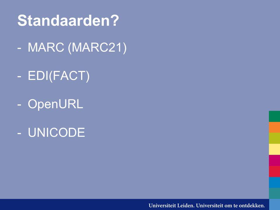 Standaarden -MARC (MARC21) -EDI(FACT) -OpenURL -UNICODE