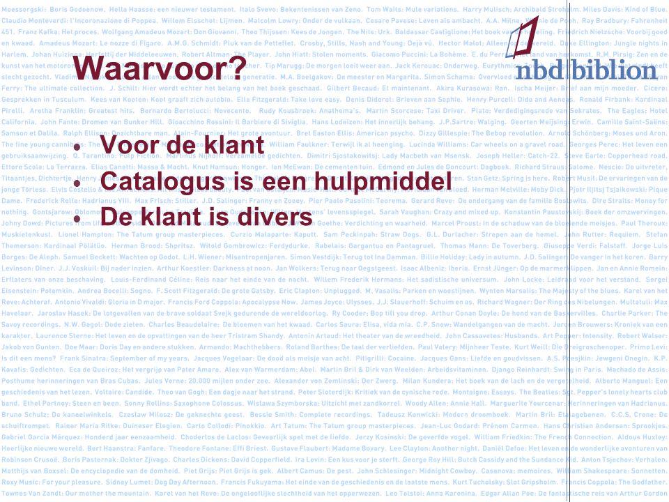 Waarvoor Voor de klant Catalogus is een hulpmiddel De klant is divers