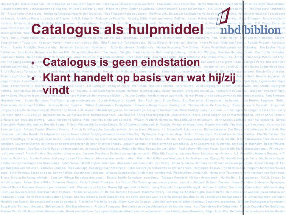 Catalogus als hulpmiddel Catalogus is geen eindstation Klant handelt op basis van wat hij/zij vindt