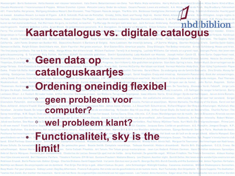 Kaartcatalogus vs. digitale catalogus Geen data op cataloguskaartjes Ordening oneindig flexibel ° geen probleem voor computer? ° wel probleem klant? F