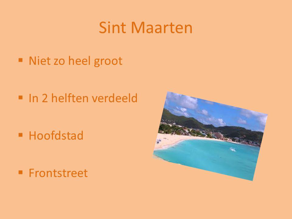 Sint Maarten  Niet zo heel groot  In 2 helften verdeeld  Hoofdstad  Frontstreet