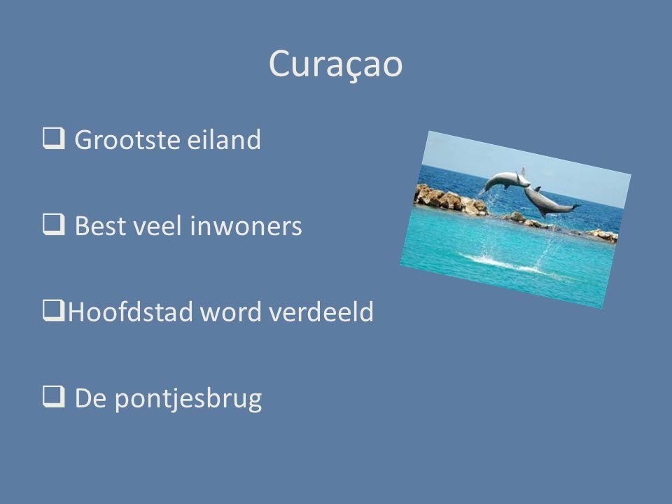 Curaçao  Grootste eiland  Best veel inwoners  Hoofdstad word verdeeld  De pontjesbrug