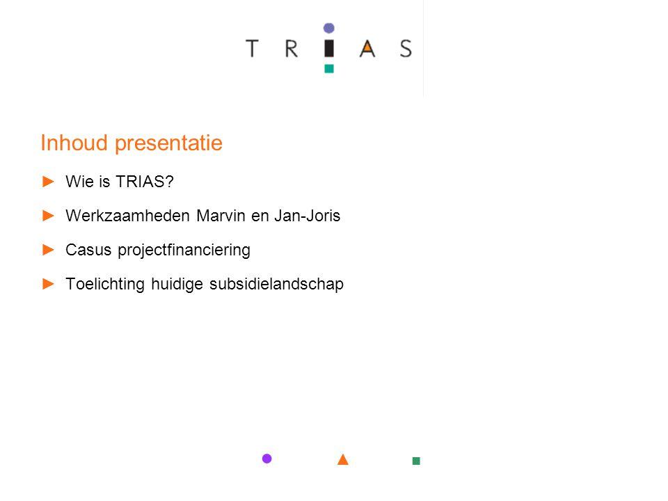 ● ▲ ■ Inhoud presentatie ►Wie is TRIAS.