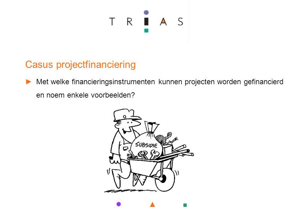 ● ▲ ■ Casus projectfinanciering ►Met welke financieringsinstrumenten kunnen projecten worden gefinancierd en noem enkele voorbeelden?