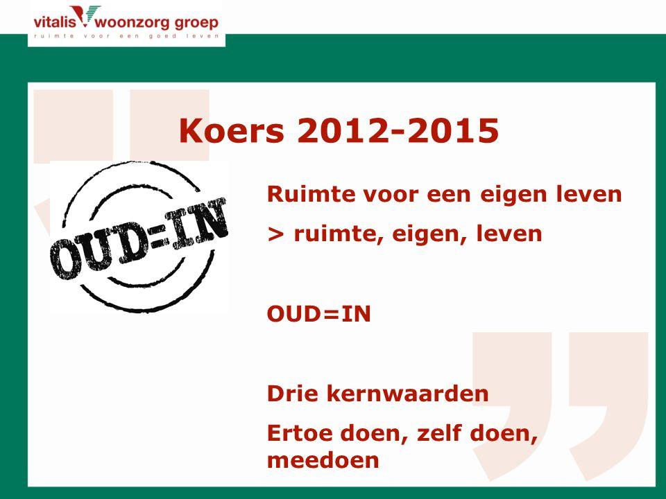 Koers 2012-2015 Ruimte voor een eigen leven > ruimte, eigen, leven OUD=IN Drie kernwaarden Ertoe doen, zelf doen, meedoen