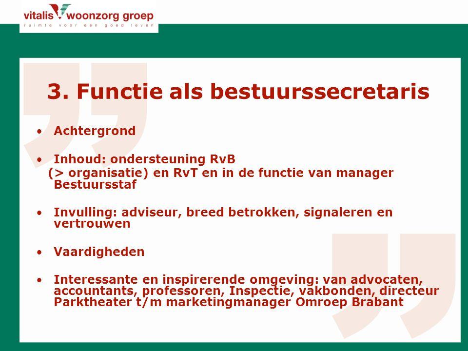 3. Functie als bestuurssecretaris Achtergrond Inhoud: ondersteuning RvB (> organisatie) en RvT en in de functie van manager Bestuursstaf Invulling: ad