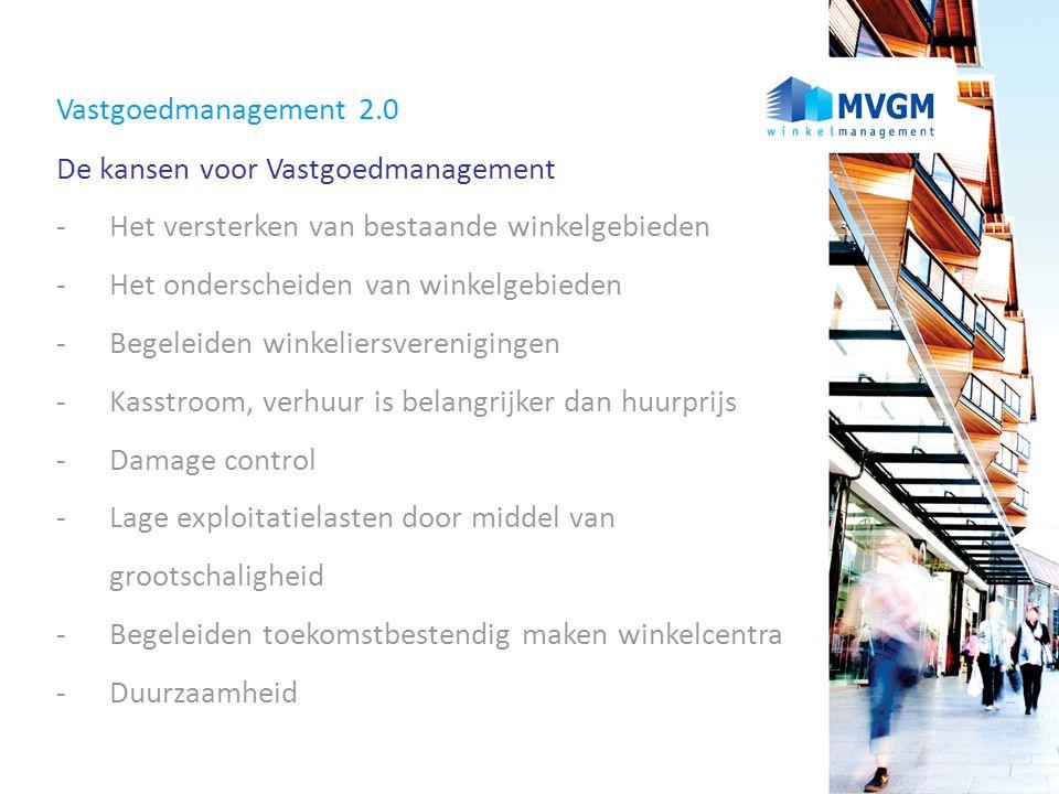 Vastgoedmanagement 2.0 De kansen voor Vastgoedmanagement -Het versterken van bestaande winkelgebieden -Het onderscheiden van winkelgebieden -Begeleide