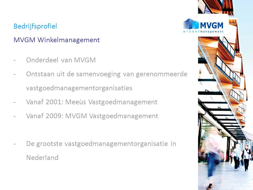 Bedrijfsprofiel MVGM Winkelmanagement - Onderdeel van MVGM -Ontstaan uit de samenvoeging van gerenommeerde vastgoedmanagementorganisaties -Vanaf 2001:
