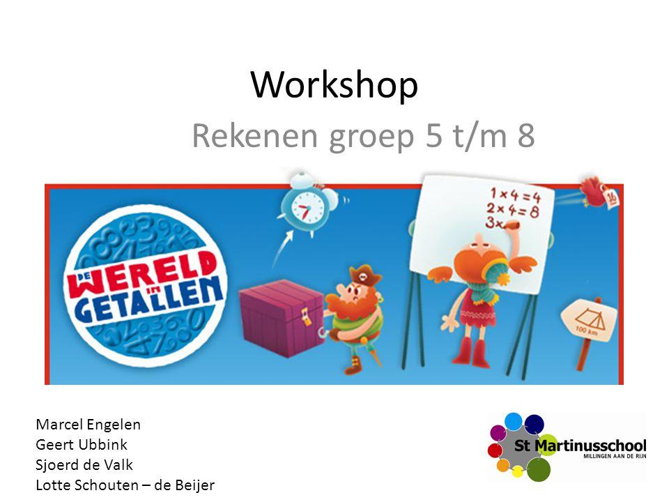 Workshop Rekenen groep 5 t/m 8 Marcel Engelen Geert Ubbink Sjoerd de Valk Lotte Schouten – de Beijer