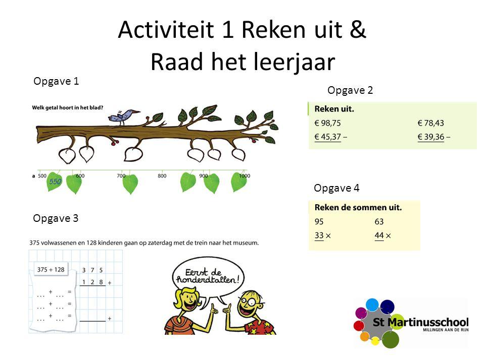 Activiteit 1 Reken uit & Raad het leerjaar Opgave 1 Opgave 2 Opgave 3 Opgave 4
