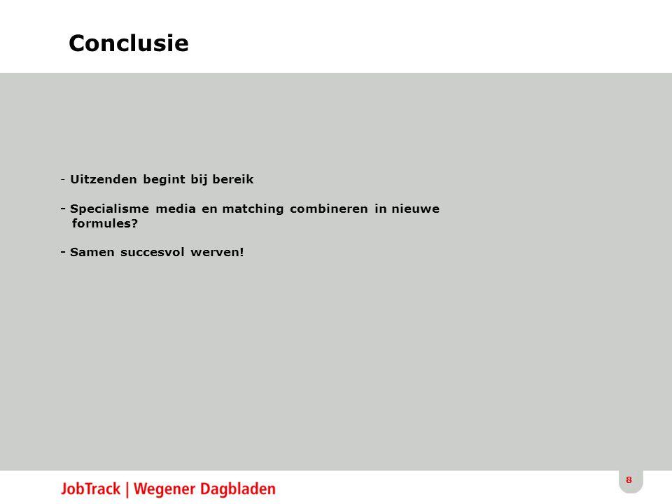 8 Conclusie - Uitzenden begint bij bereik - Specialisme media en matching combineren in nieuwe formules.