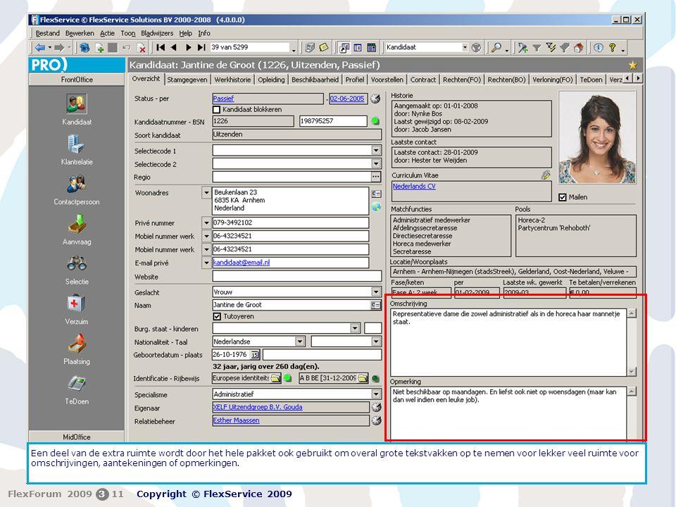 FlexForum 5 + 6 februari 2009 Copyright © FlexService 2009 FlexForum 2009311 Een deel van de extra ruimte wordt door het hele pakket ook gebruikt om o