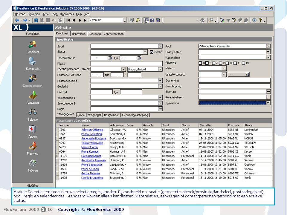 FlexForum 5 + 6 februari 2009 Copyright © FlexService 2009 FlexForum 2009316 Module Selectie kent veel nieuwe selectiemogelijkheden. Bijvoorbeeld op l