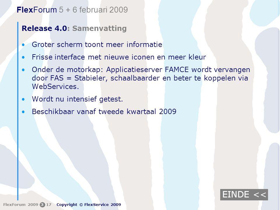 FlexForum 5 + 6 februari 2009 Copyright © FlexService 2009 FlexForum 2009317 Release 4.0: Samenvatting Groter scherm toont meer informatie Frisse inte