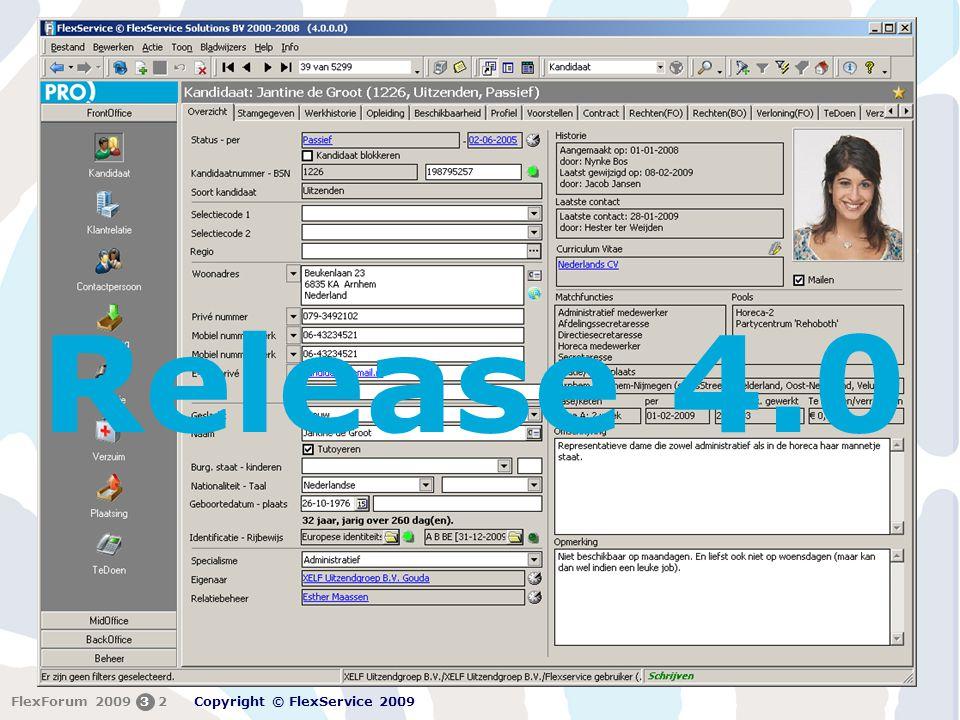 FlexForum 5 + 6 februari 2009 Copyright © FlexService 2009 FlexForum 2009313 Wat natuurlijk is gebleven is de consistente opzet van de tabbladen door het gehele pakket.