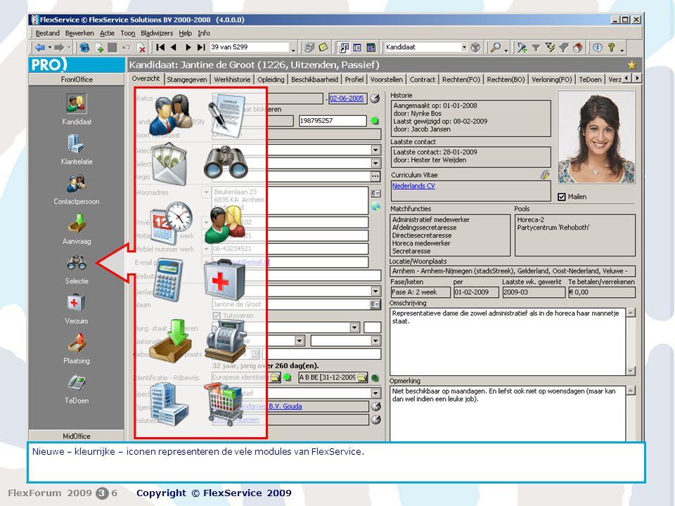 FlexForum 5 + 6 februari 2009 Copyright © FlexService 2009 FlexForum 200936 Nieuwe – kleurrijke – iconen representeren de vele modules van FlexService