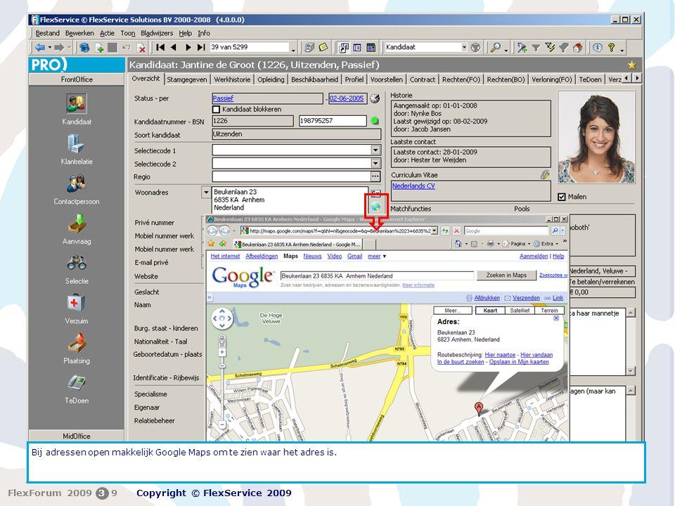 FlexForum 5 + 6 februari 2009 Copyright © FlexService 2009 FlexForum 200939 Bij adressen open makkelijk Google Maps om te zien waar het adres is.