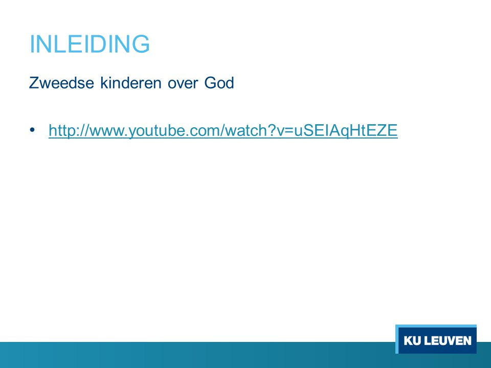 INLEIDING Zweedse kinderen over God http://www.youtube.com/watch v=uSEIAqHtEZE