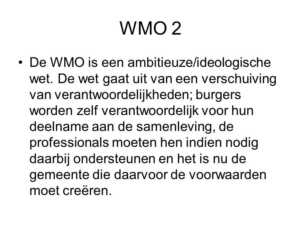 WMO 2 De WMO is een ambitieuze/ideologische wet. De wet gaat uit van een verschuiving van verantwoordelijkheden; burgers worden zelf verantwoordelijk