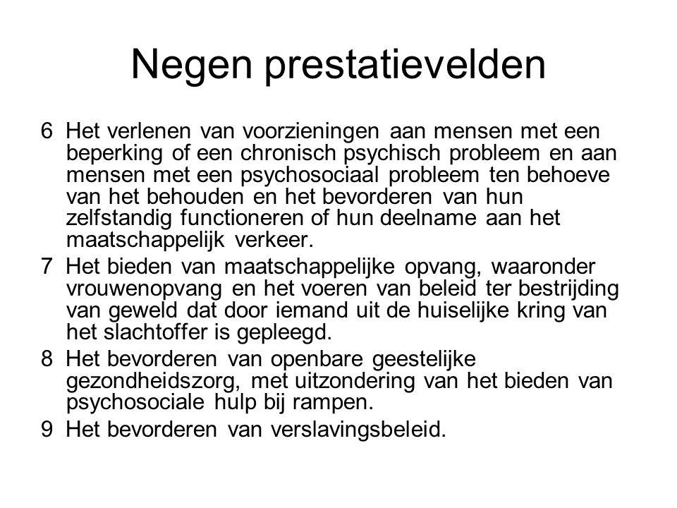 Negen prestatievelden 6 Het verlenen van voorzieningen aan mensen met een beperking of een chronisch psychisch probleem en aan mensen met een psychoso