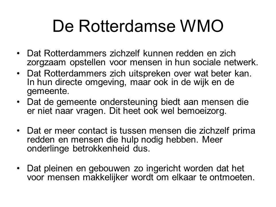 De Rotterdamse WMO Dat Rotterdammers zichzelf kunnen redden en zich zorgzaam opstellen voor mensen in hun sociale netwerk. Dat Rotterdammers zich uits