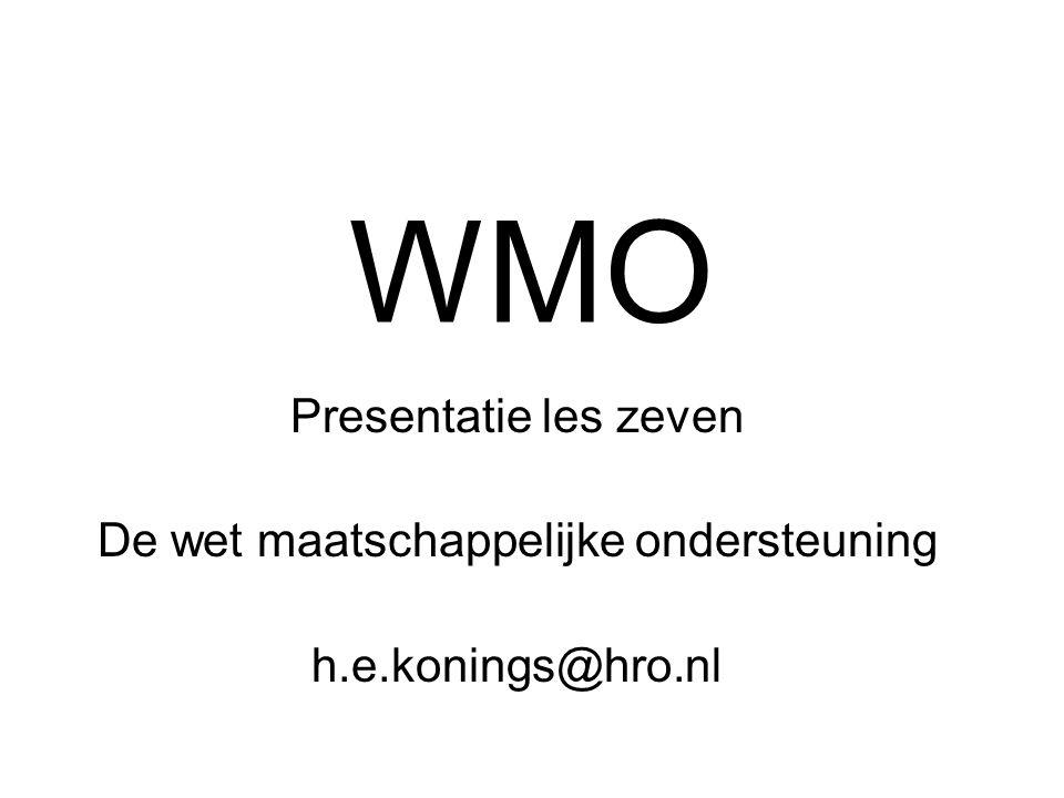 WMO Presentatie les zeven De wet maatschappelijke ondersteuning h.e.konings@hro.nl