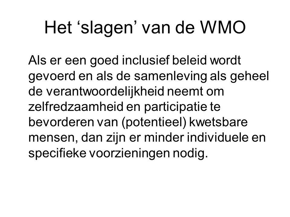 Het 'slagen' van de WMO Als er een goed inclusief beleid wordt gevoerd en als de samenleving als geheel de verantwoordelijkheid neemt om zelfredzaamheid en participatie te bevorderen van (potentieel) kwetsbare mensen, dan zijn er minder individuele en specifieke voorzieningen nodig.