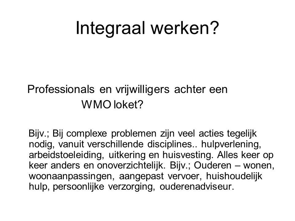 Integraal werken. Professionals en vrijwilligers achter een WMO loket.