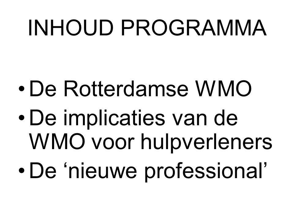 INHOUD PROGRAMMA De Rotterdamse WMO De implicaties van de WMO voor hulpverleners De 'nieuwe professional'