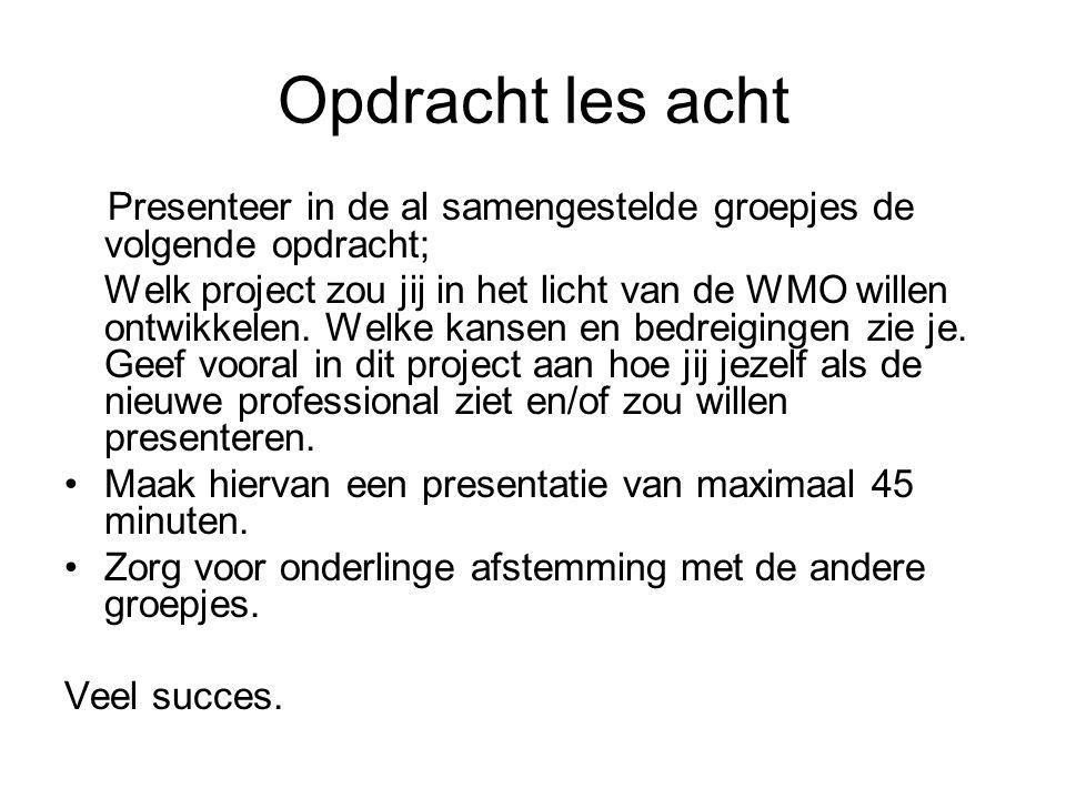 Opdracht les acht Presenteer in de al samengestelde groepjes de volgende opdracht; Welk project zou jij in het licht van de WMO willen ontwikkelen.