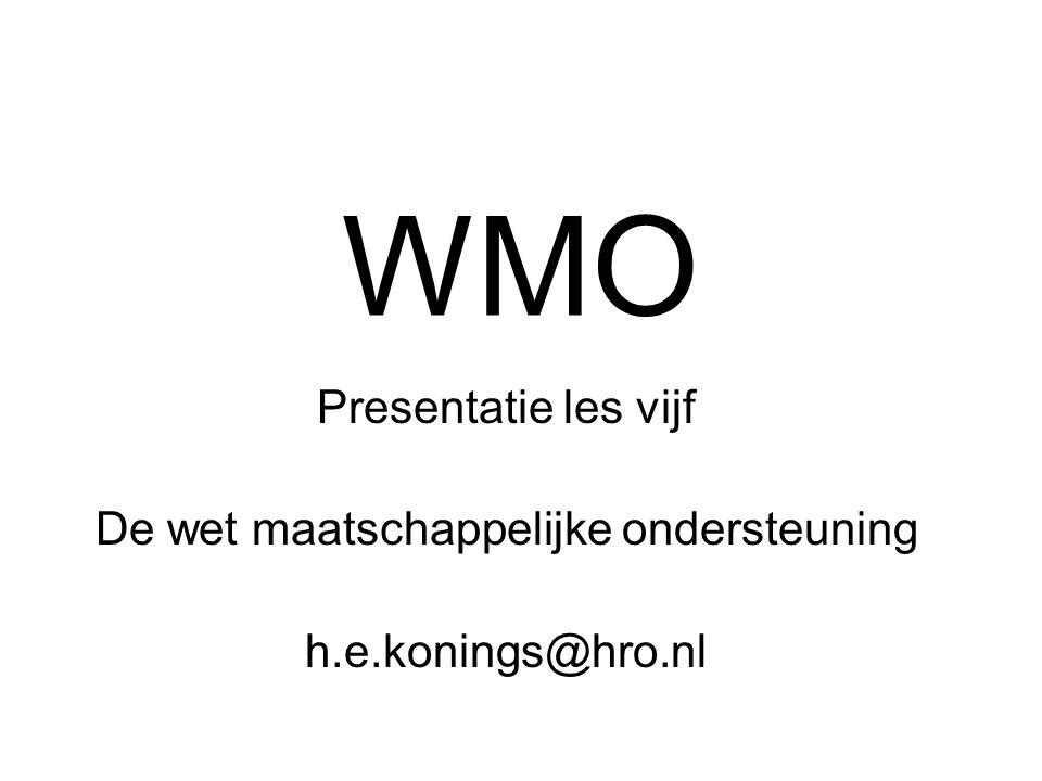 WMO Presentatie les vijf De wet maatschappelijke ondersteuning h.e.konings@hro.nl