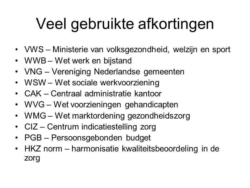 Veel gebruikte afkortingen VWS – Ministerie van volksgezondheid, welzijn en sport WWB – Wet werk en bijstand VNG – Vereniging Nederlandse gemeenten WS