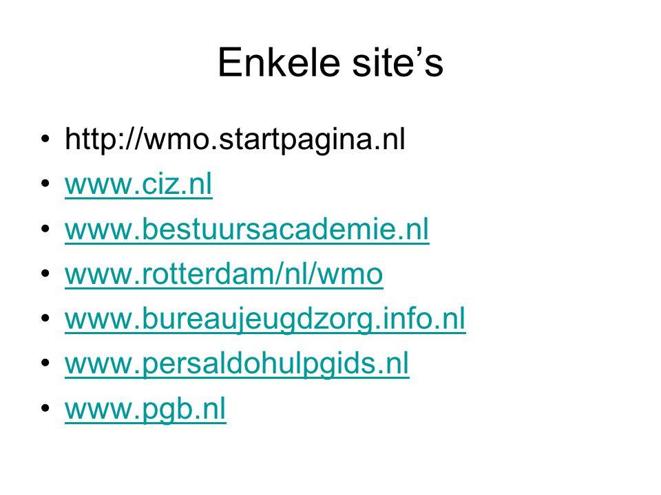 Enkele site's http://wmo.startpagina.nl www.ciz.nl www.bestuursacademie.nl www.rotterdam/nl/wmo www.bureaujeugdzorg.info.nl www.persaldohulpgids.nl ww