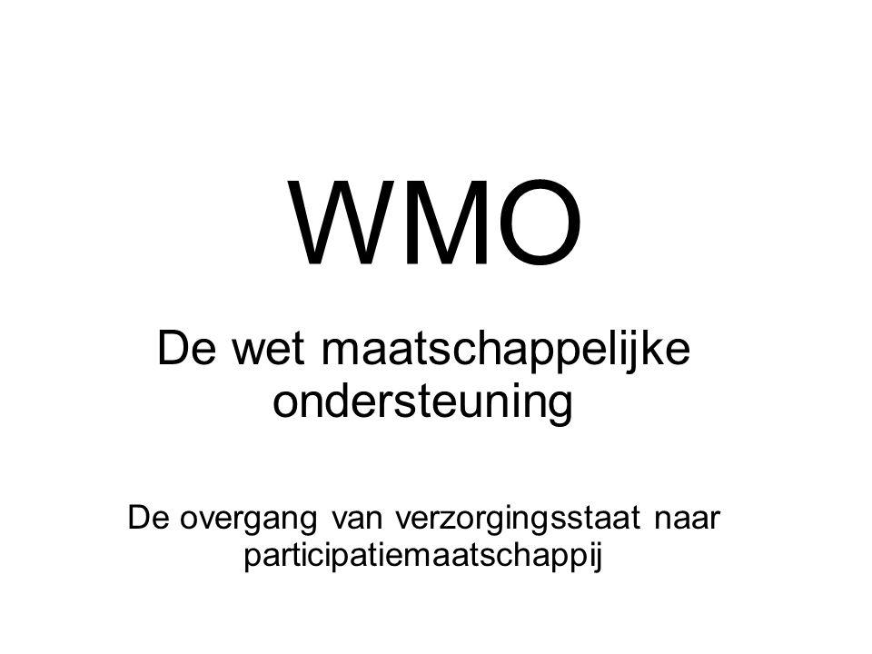 WMO De wet maatschappelijke ondersteuning De overgang van verzorgingsstaat naar participatiemaatschappij