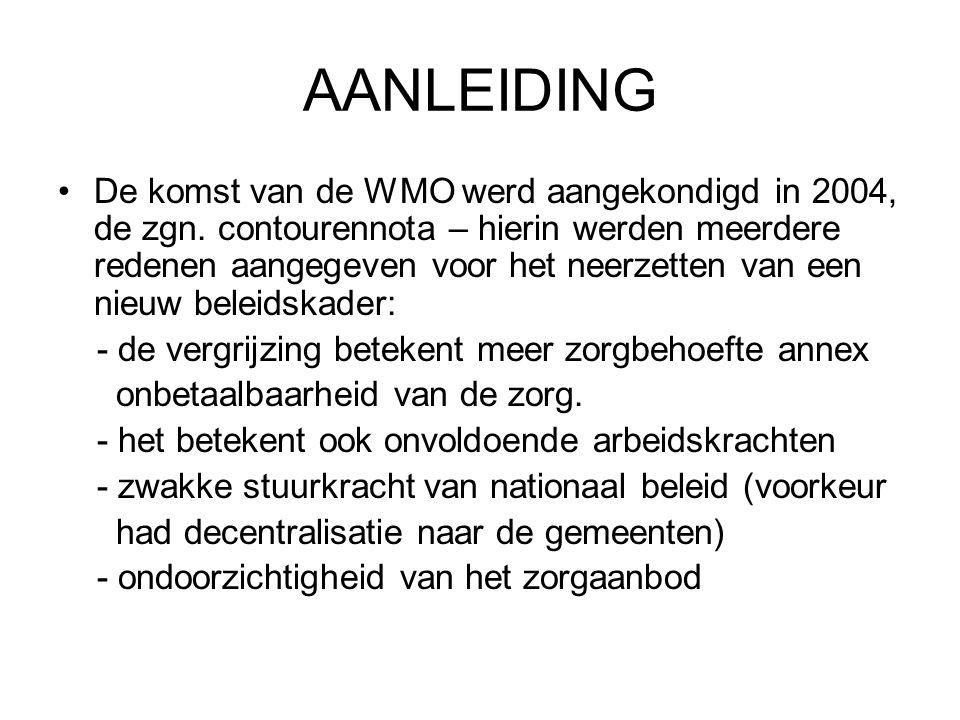 AANLEIDING De komst van de WMO werd aangekondigd in 2004, de zgn. contourennota – hierin werden meerdere redenen aangegeven voor het neerzetten van ee