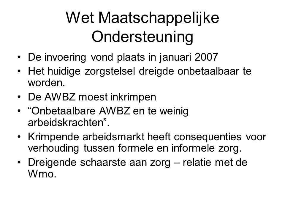 Wet Maatschappelijke Ondersteuning De invoering vond plaats in januari 2007 Het huidige zorgstelsel dreigde onbetaalbaar te worden. De AWBZ moest inkr