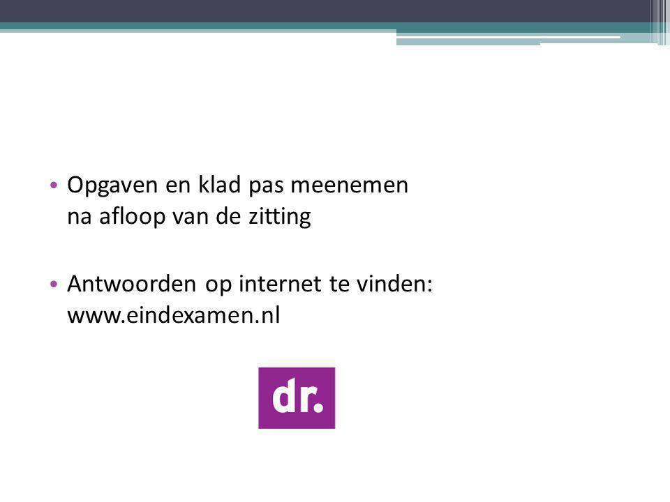 Opgaven en klad pas meenemen na afloop van de zitting Antwoorden op internet te vinden: www.eindexamen.nl