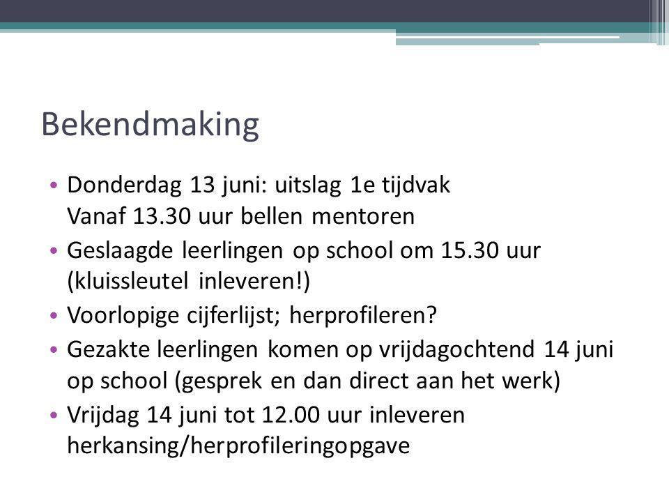 Bekendmaking Donderdag 13 juni: uitslag 1e tijdvak Vanaf 13.30 uur bellen mentoren Geslaagde leerlingen op school om 15.30 uur (kluissleutel inleveren!) Voorlopige cijferlijst; herprofileren.