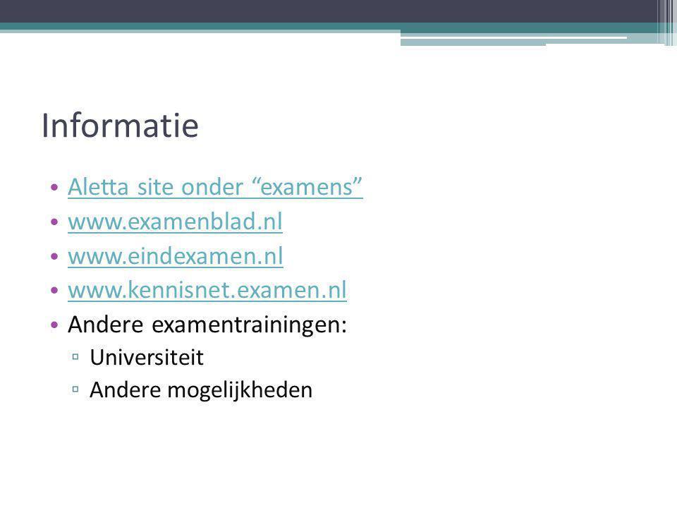 Informatie Aletta site onder examens www.examenblad.nl www.eindexamen.nl www.kennisnet.examen.nl Andere examentrainingen: ▫ Universiteit ▫ Andere mogelijkheden