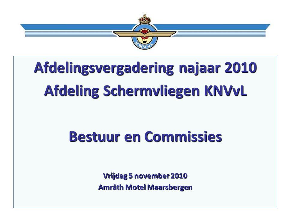 Afdelingsvergadering najaar 2010 Afdeling Schermvliegen KNVvL Bestuur en Commissies Vrijdag 5 november 2010 Amrâth Motel Maarsbergen